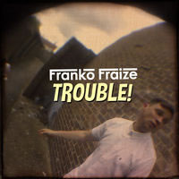 Franko Fraize - Trouble